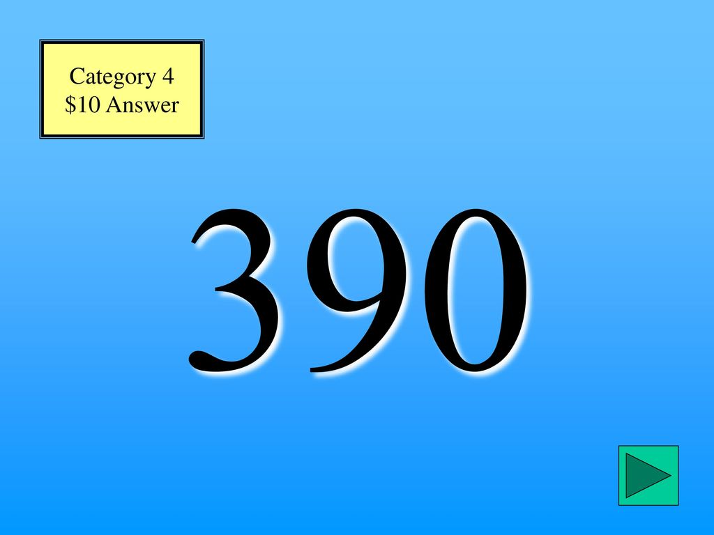 Category 4 $10 Answer 390