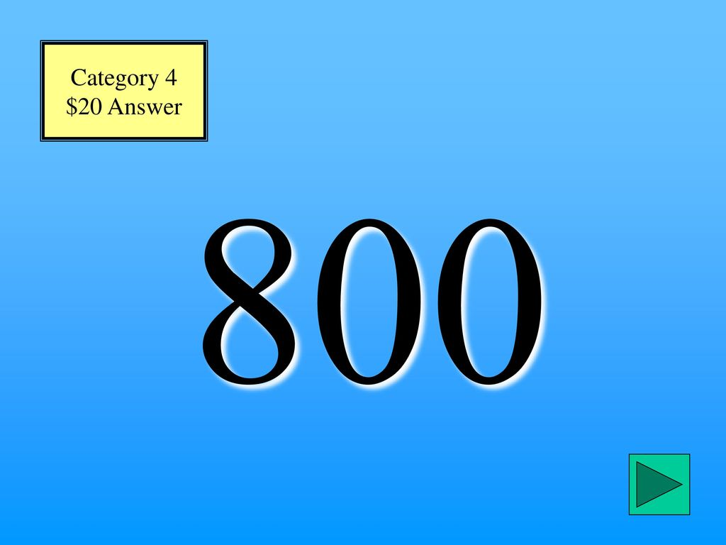 Category 4 $20 Answer 800
