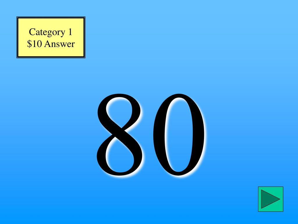 Category 1 $10 Answer 80