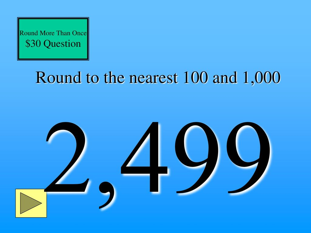 Round to the nearest 100 and 1,000 2,499