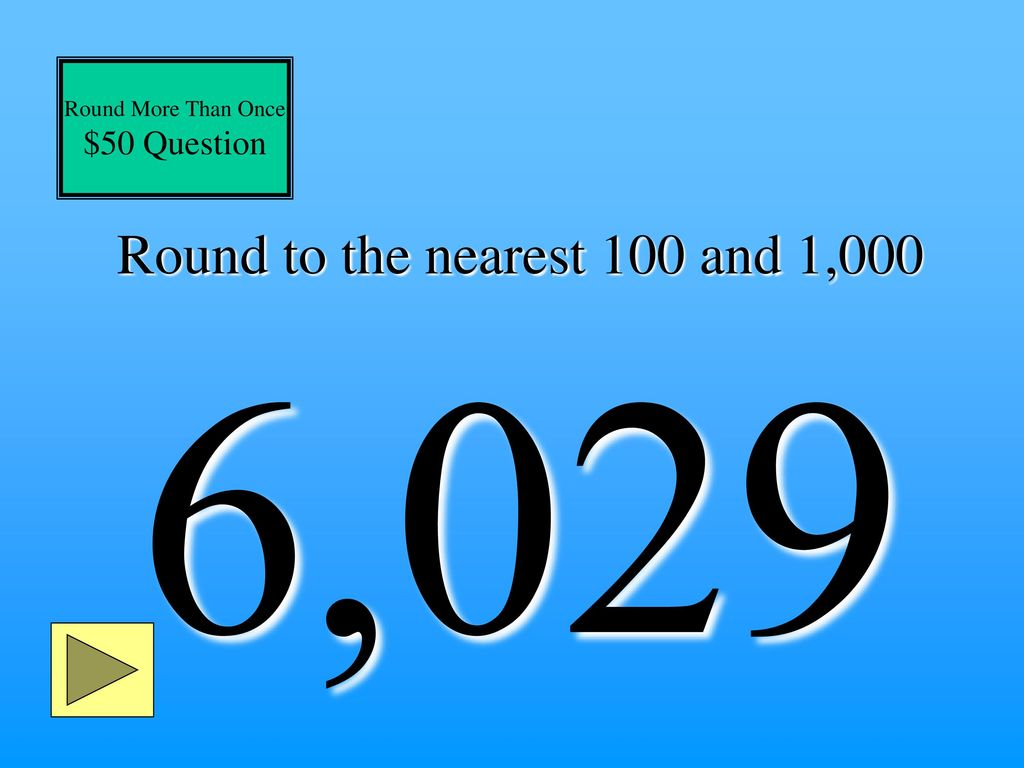 Round to the nearest 100 and 1,000 6,029
