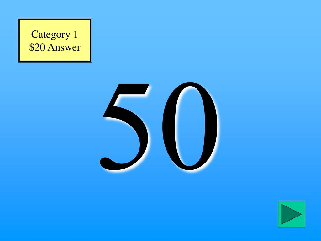 Category 1 $20 Answer 50