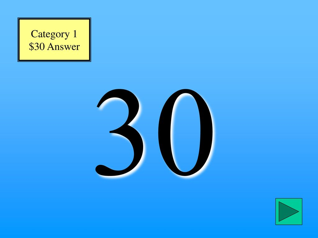Category 1 $30 Answer 30