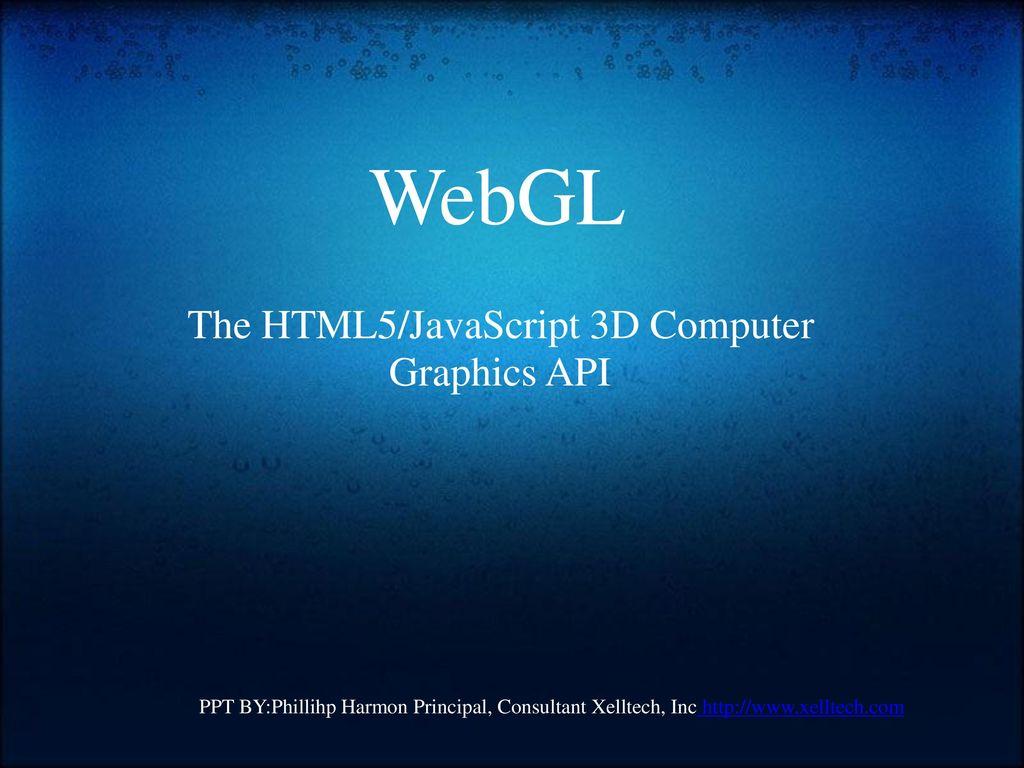 WebGL The HTML5/JavaScript 3D Computer Graphics API - ppt download