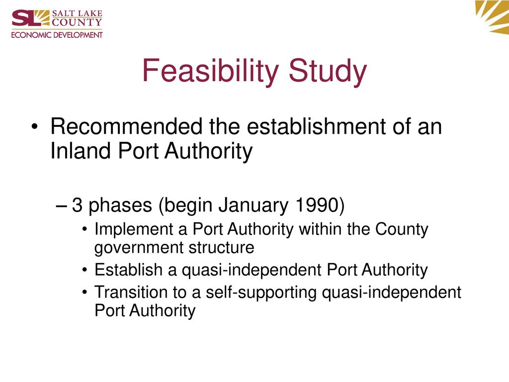 Feasibility Study Recommended the establishment of an Inland Port Authority. 3 phases (begin January 1990)