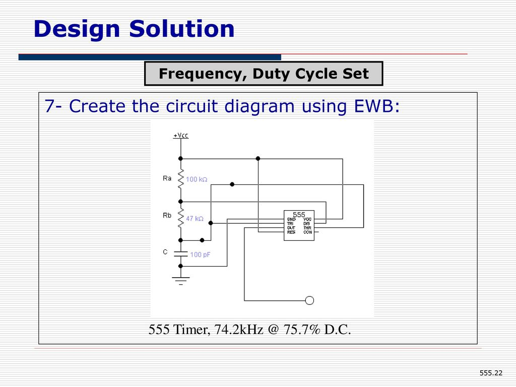 555 Timer Eee Department Kumpavat Harpal Ppt Download Circuit Diagram Ac Dc Converter 22 Frequency Duty Cycle Set Design Solution 7 Create The Using Ewb 757