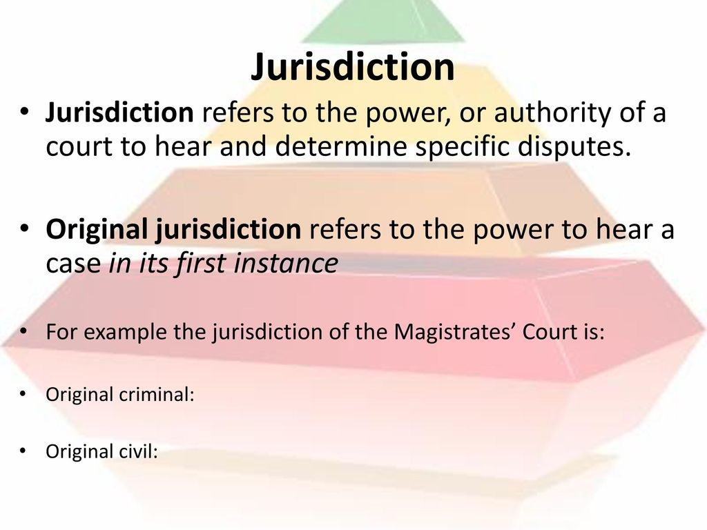 Jurisdiction Jurisdiction refers to the power, or authority of a court to hear and determine specific disputes.