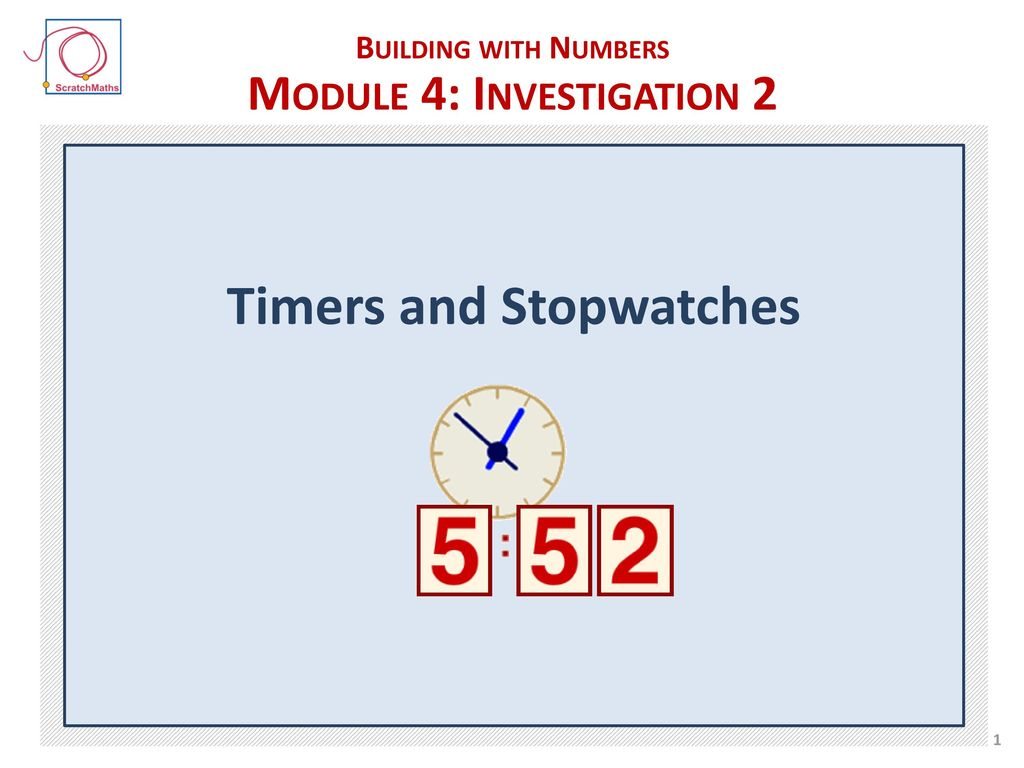 Building with Numbers Module 4: Investigation 2 Timers and
