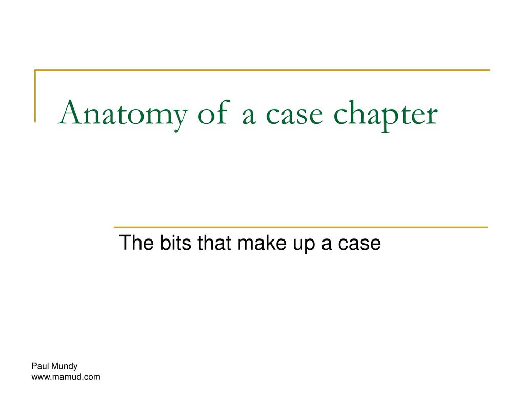 Anatomy Of A Case Chapter Ppt Download