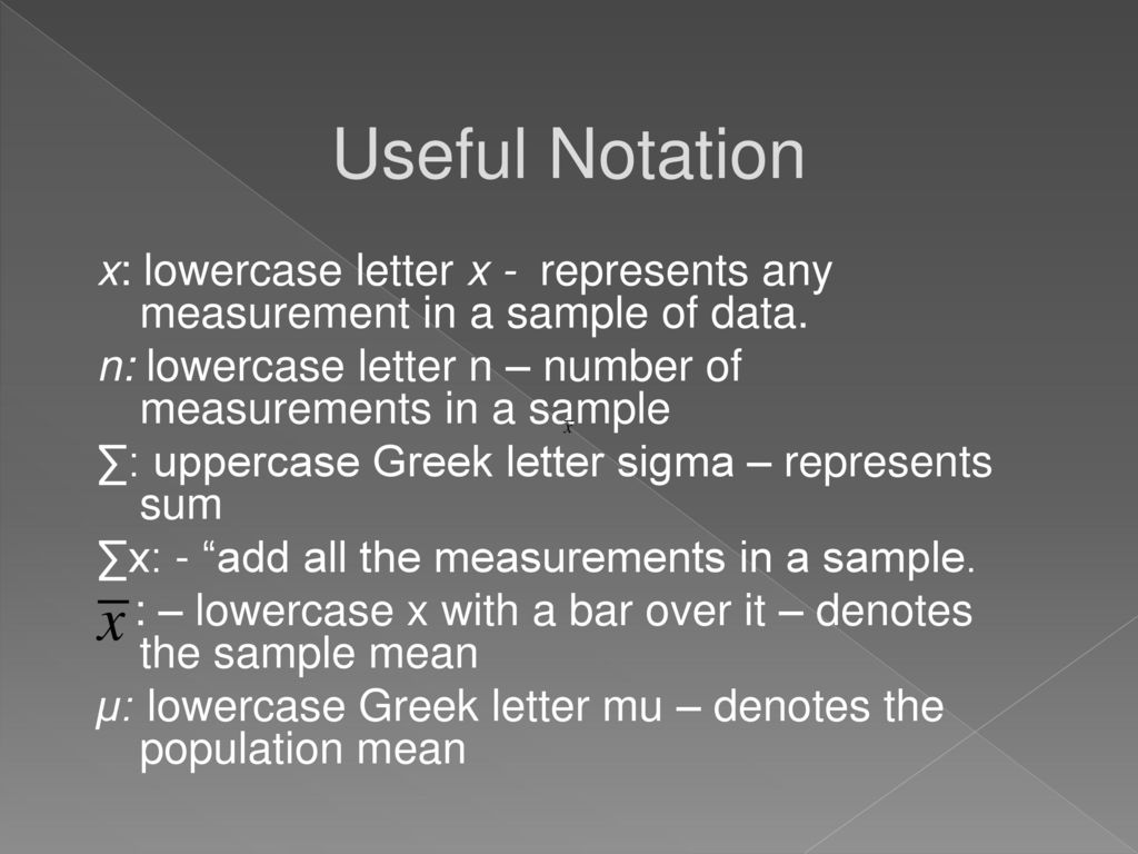 useful notation x lowercase letter x represents any measurement in a sample of data