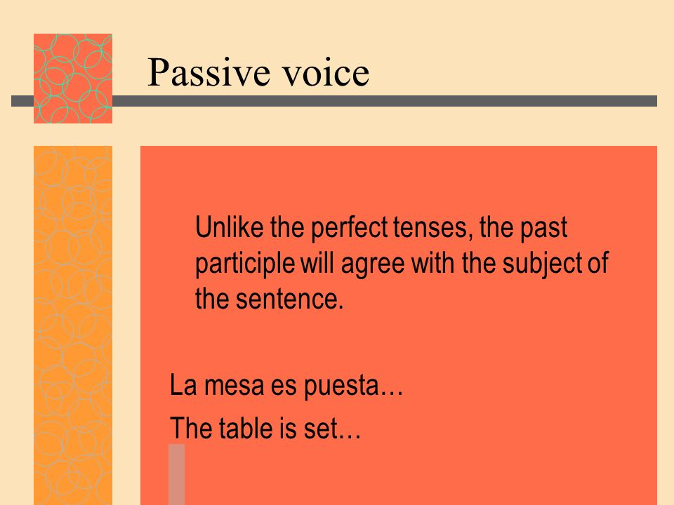 Passive voice Unlike the perfect tenses, the past participle will agree with the subject of the sentence.