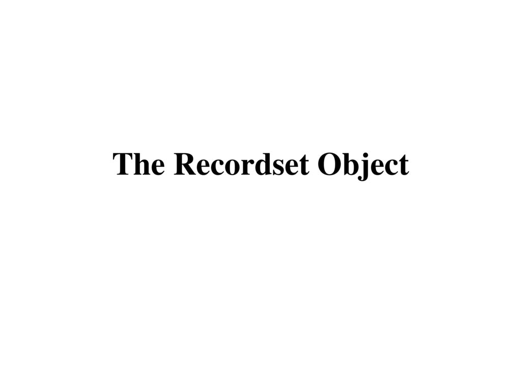 The Recordset Object  - ppt download