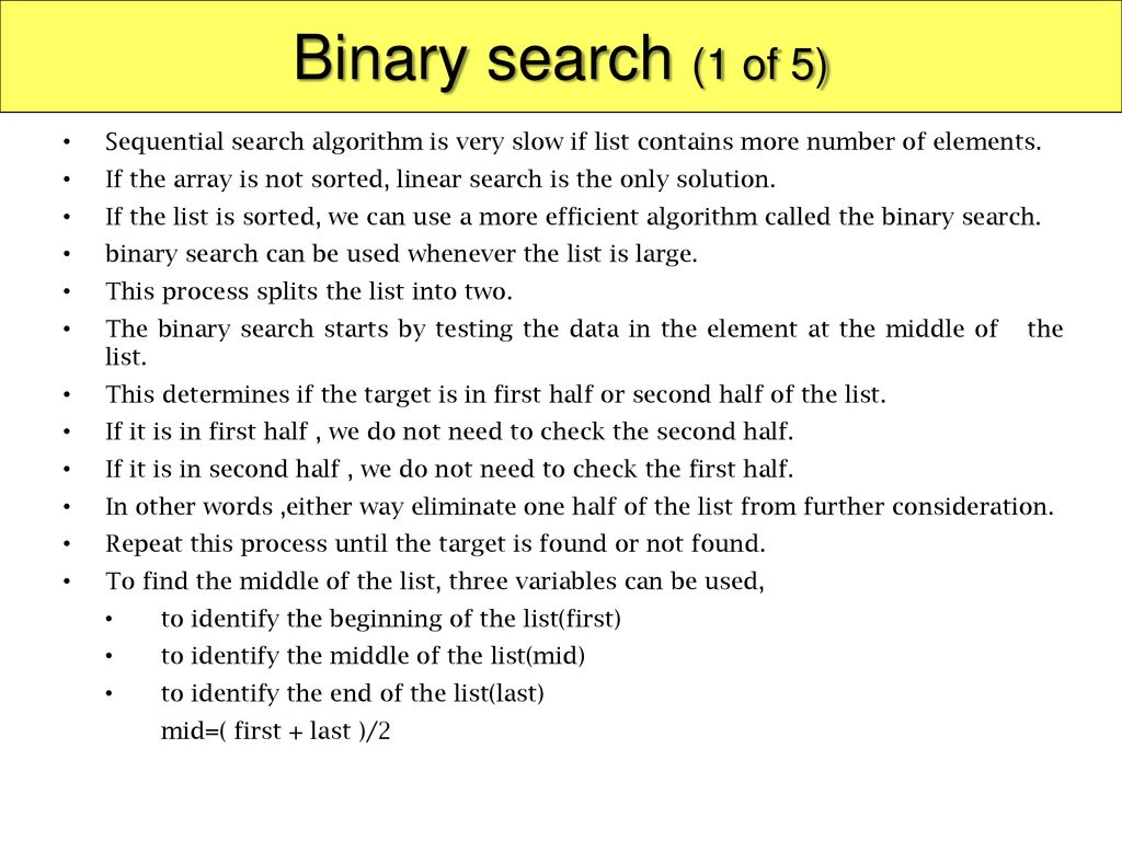 Binary search (1 of 5) Sequential search algorithm is very slow if list contains more number of elements.