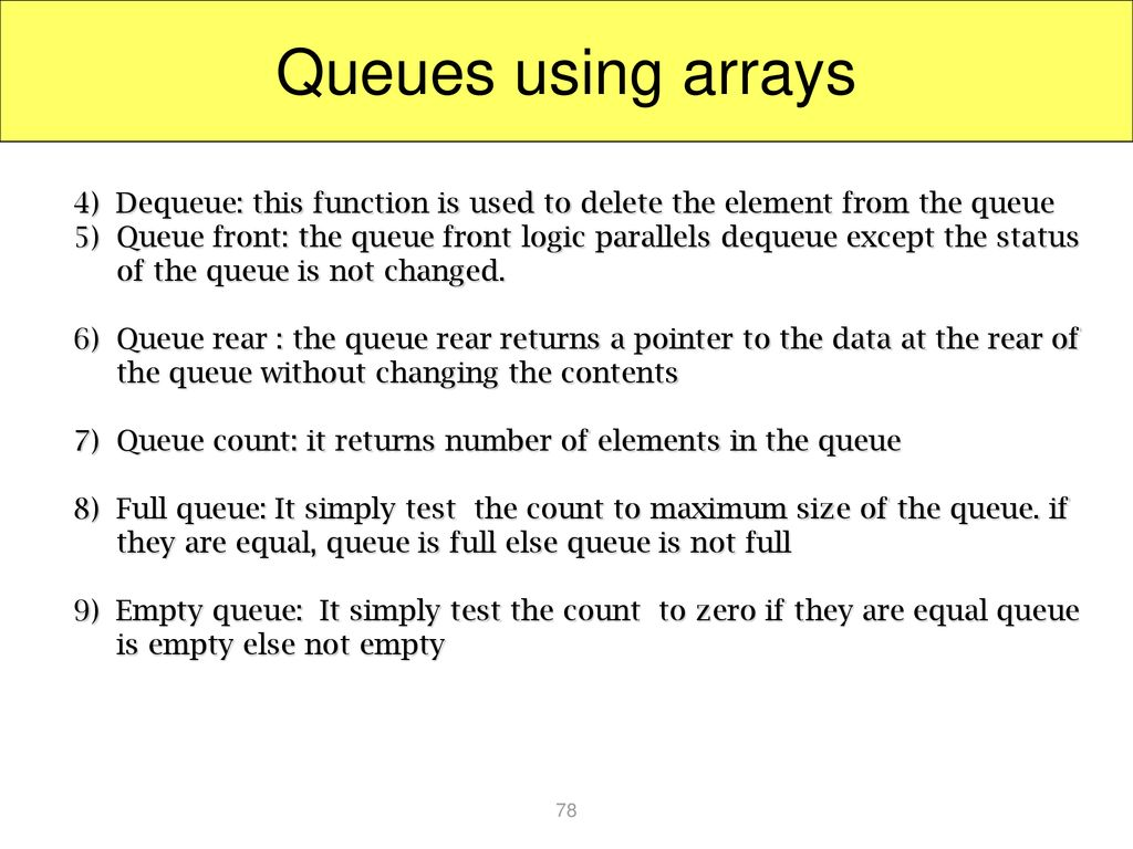 Queues using arrays 4) Dequeue: this function is used to delete the element from the queue.