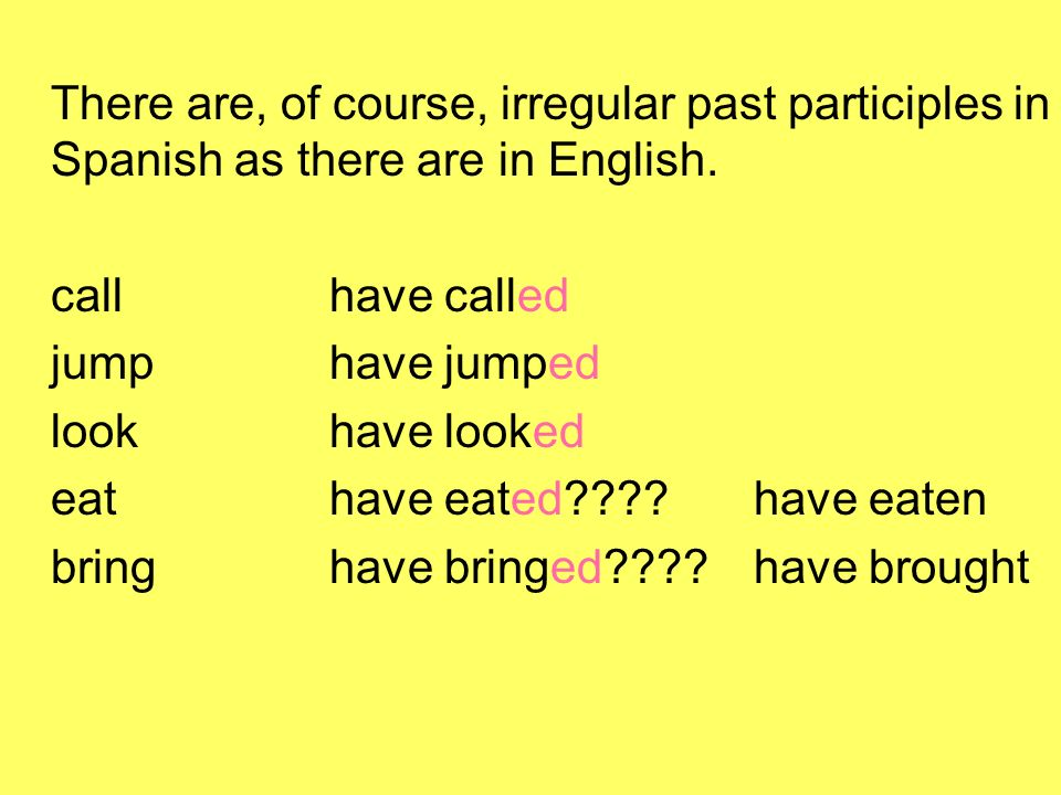 There are, of course, irregular past participles in Spanish as there are in English.