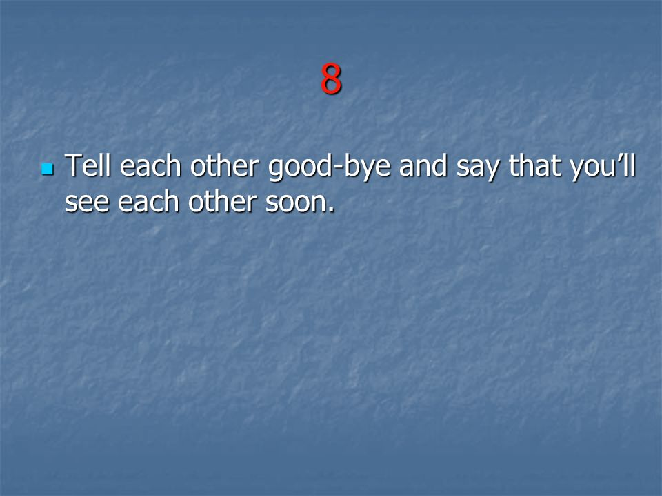 8 Tell each other good-bye and say that you'll see each other soon.