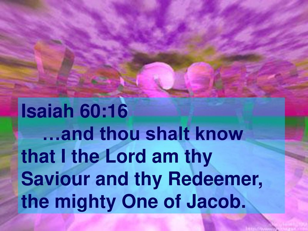 Image result for I the Lord am thy Savior and thy Redeemer, the Mighty One of Jacob.