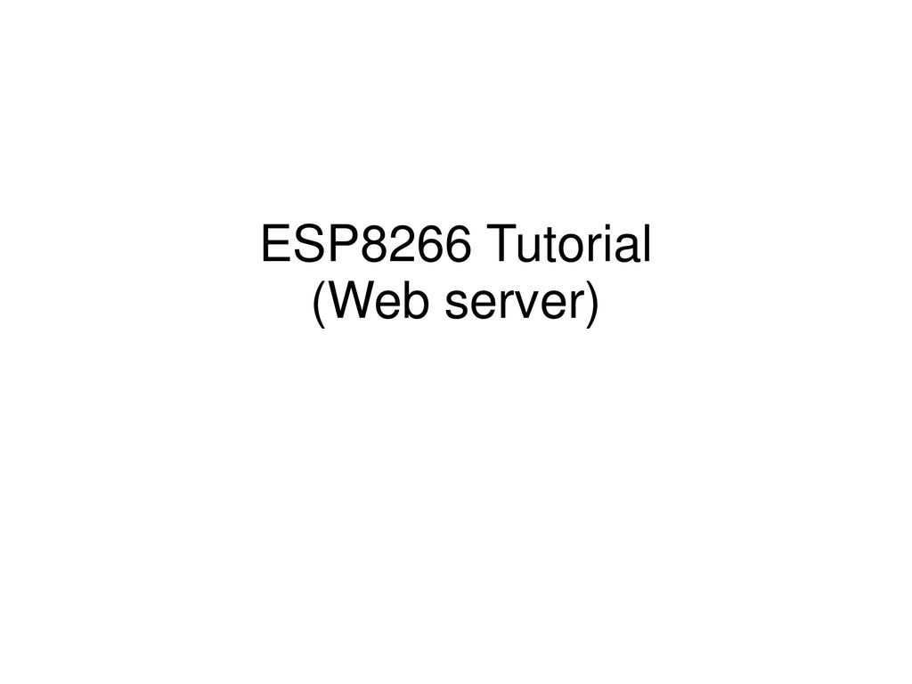 ESP8266 Tutorial (Web server) - ppt download