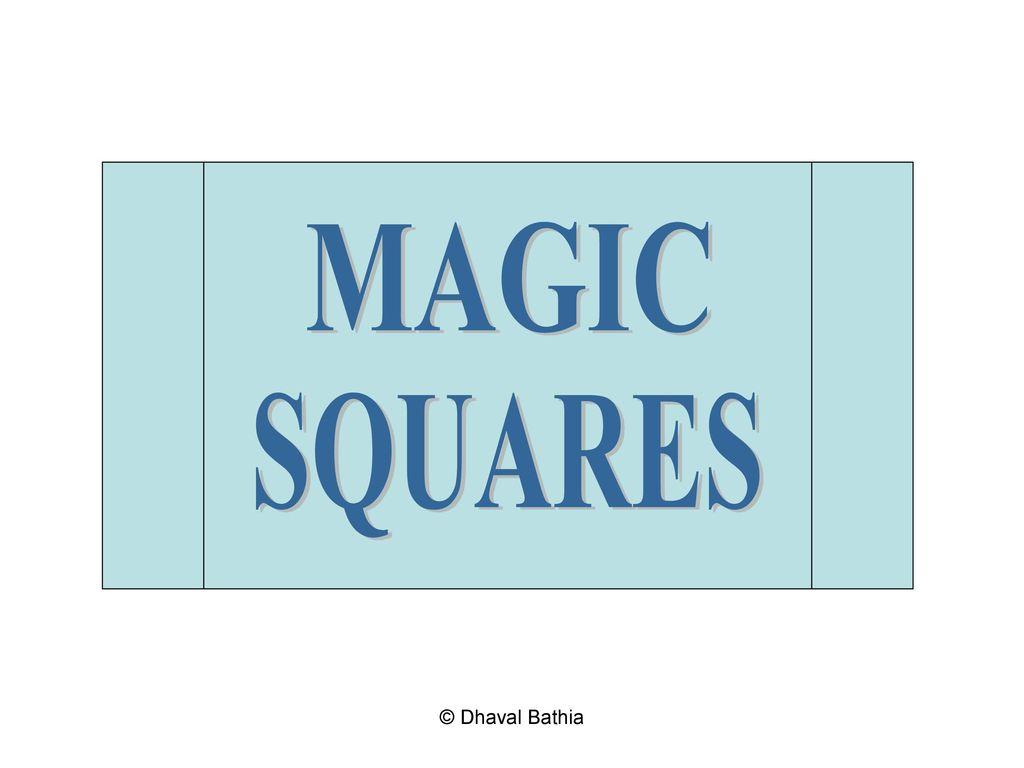 MAGIC SQUARES © Dhaval Bathia. - ppt download