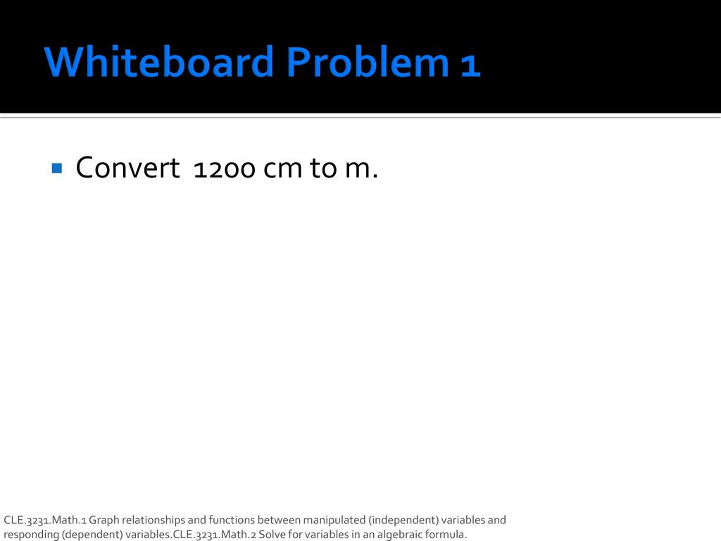 Whiteboard Problem 1 Convert 1200 Cm To M