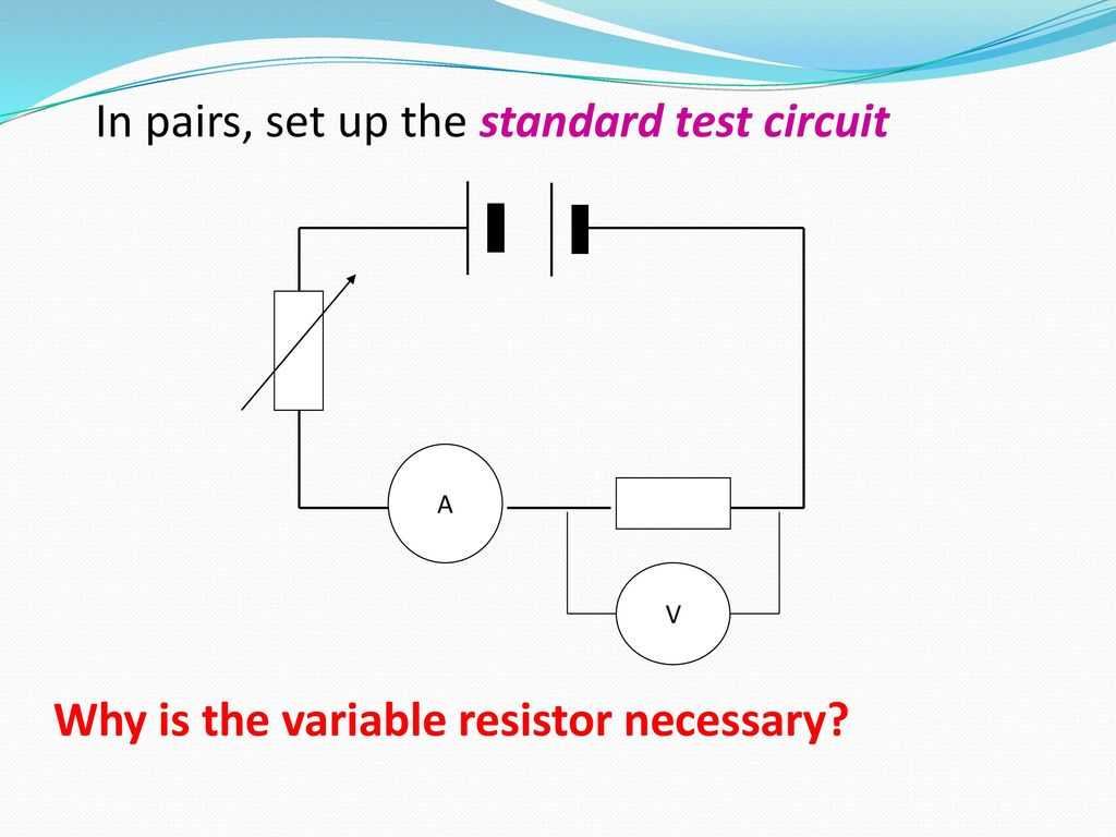 What Is The Formula Which Links P D Ppt Download Variable Resistors Circuit In Pairs Set Up Standard Test