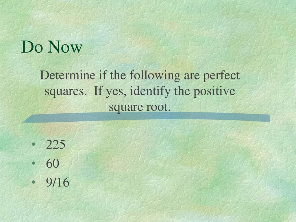 Do Now Determine If The Following Are Perfect Squares If Yes Identify The Positive Square Root Ppt Download A square root goes the other direction: slideplayer