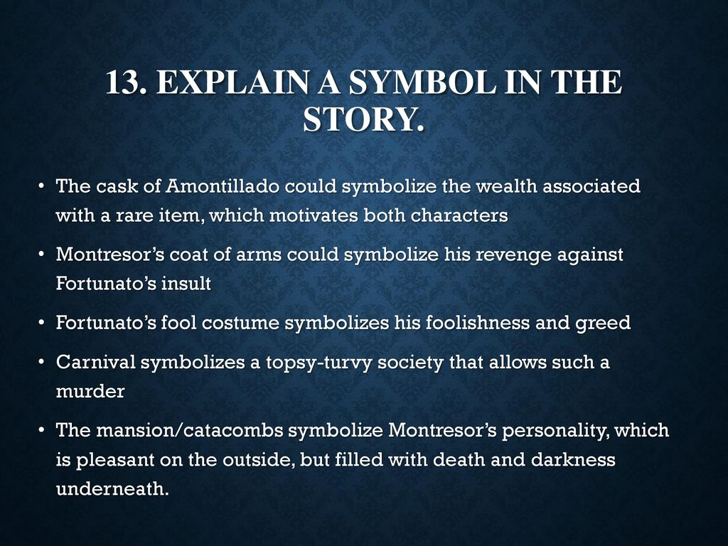 the use of symbolism and imagery in the cask of the amontillado The cask of amontillado by edgar allan poe everything takes on symbolic meaning in the cask every detail seems to stand for something else, or to be flashing an encoded, and no doubt gruesome, message that we are compelled to deciphe.