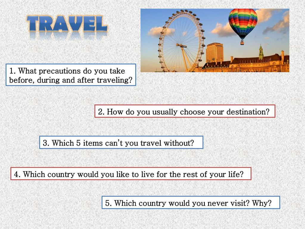TRAVEL 1. What precautions do you take before, during and after ...