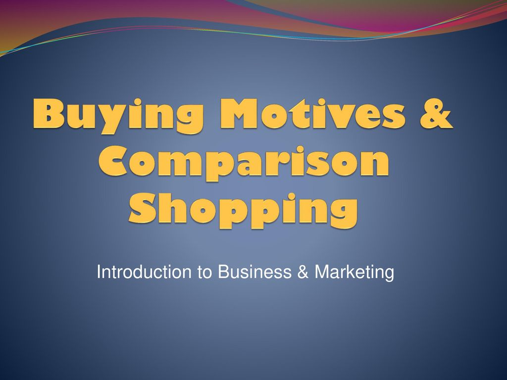 Buying Motives & Comparison Shopping - ppt download