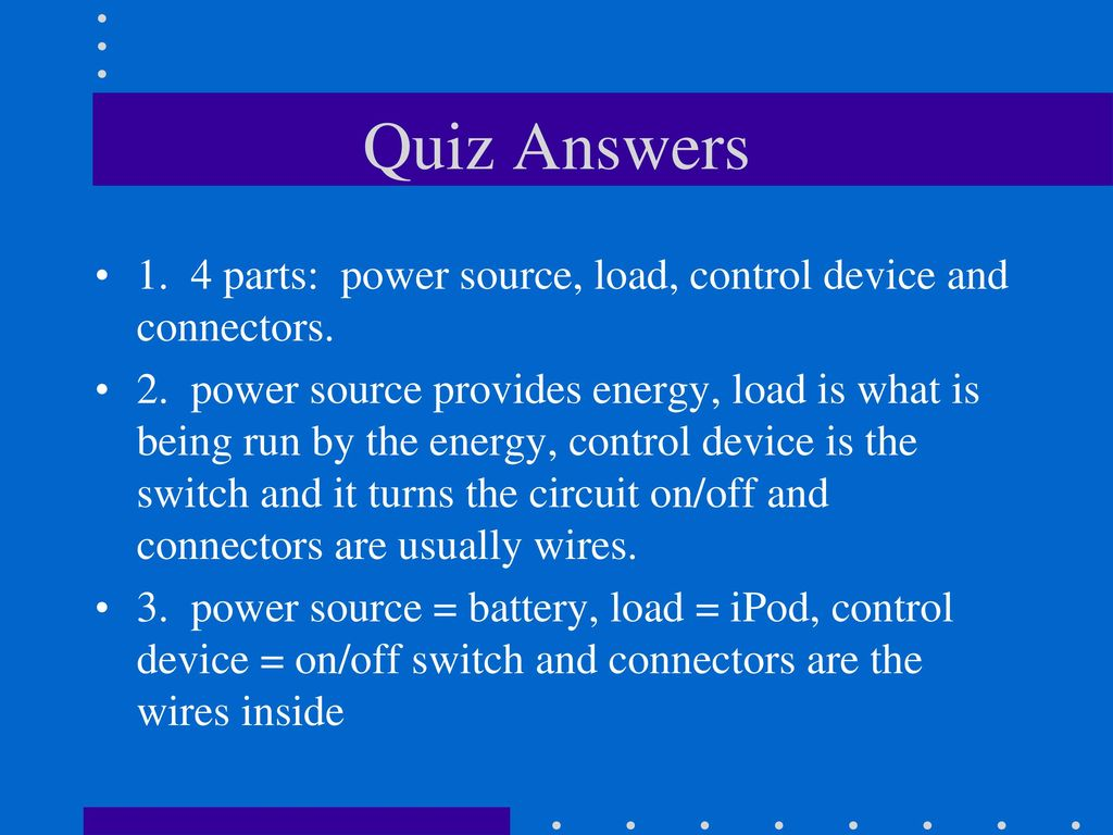 The Control Of Electricity In Circuits Ppt Download Answer Circuit 1 Has Switches Series 2 Quiz Answers 4 Parts Power Source Load Device And Connectors