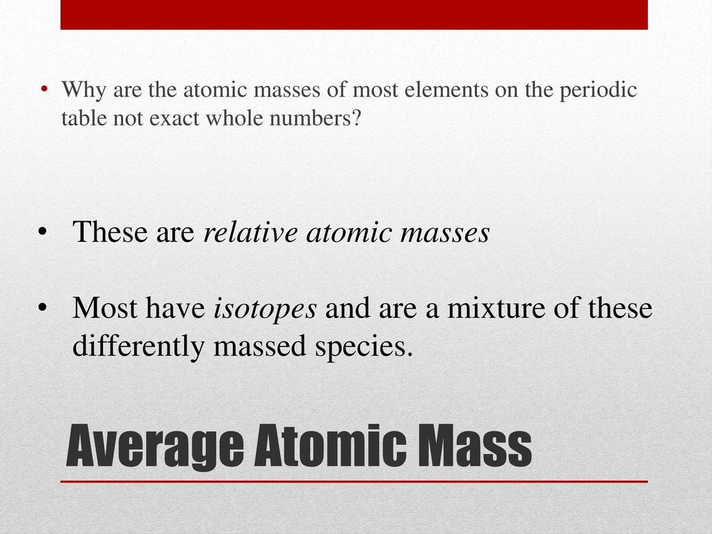 Organization names trends and properties ppt download average atomic mass these are relative atomic masses urtaz Gallery