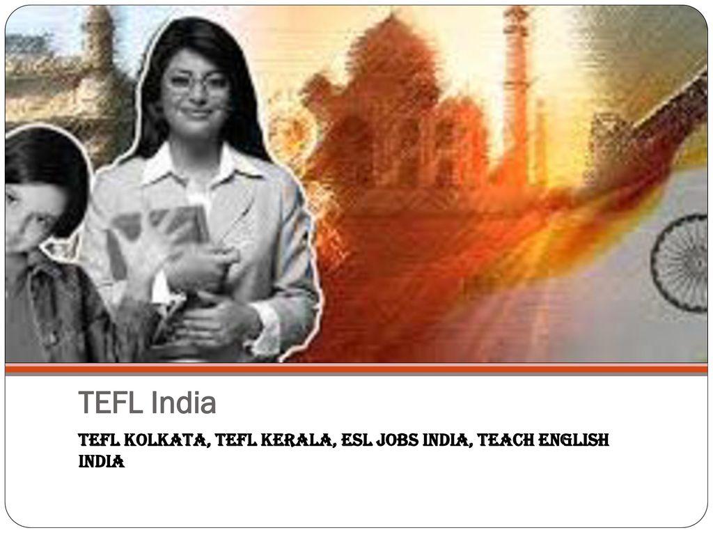 TEFL India TEFL Kolkata, TEFL Kerala, ESL Jobs India, Teach