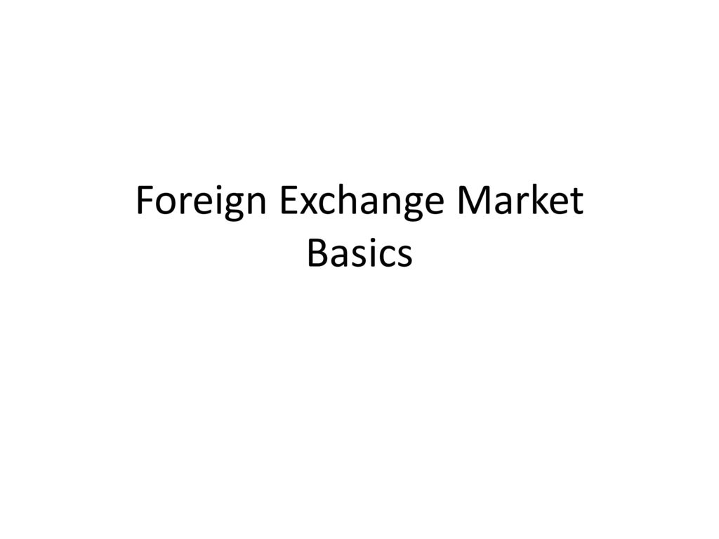 1 Foreign Exchange Market Basics