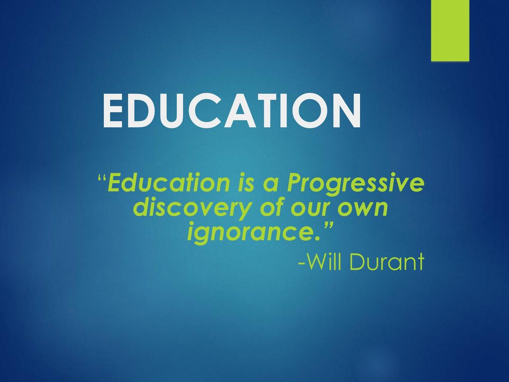 Education Is A Progressive Discovery Of Our Own Ignorance Ppt