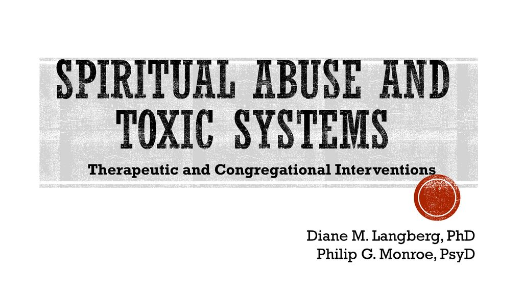 Spiritual Abuse and Toxic Systems - ppt download