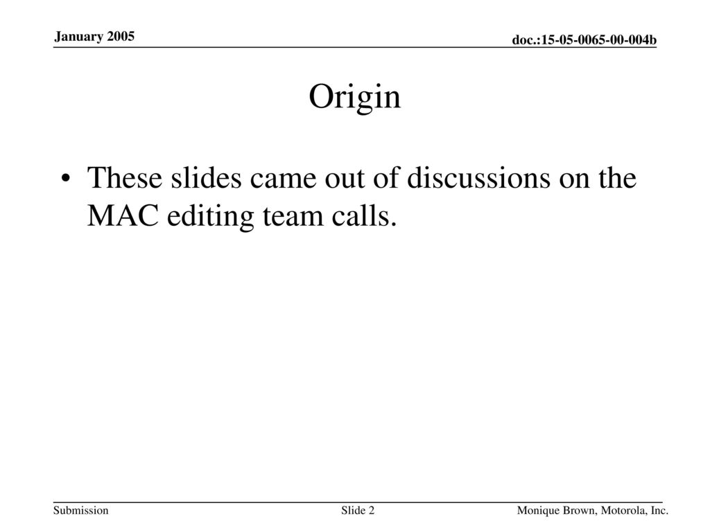 Origin These slides came out of discussions on the MAC editing team calls.