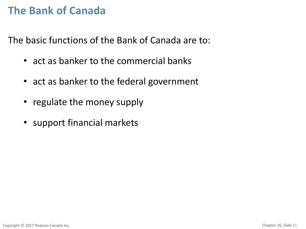 The Bank of Canada The basic functions of the Bank of Canada are to: