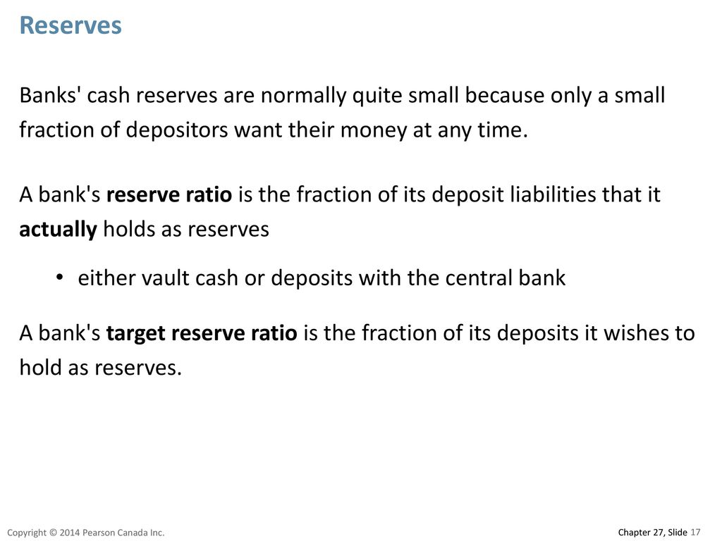 Reserves Banks cash reserves are normally quite small because only a small fraction of depositors want their money at any time.