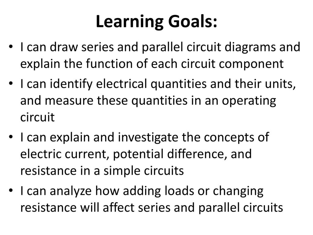 Circuits How We Get Electricity To Do Work Ppt Download Simple Parallel Circuit Learning Goals I Can Draw Series And Diagrams Explain The Function Of