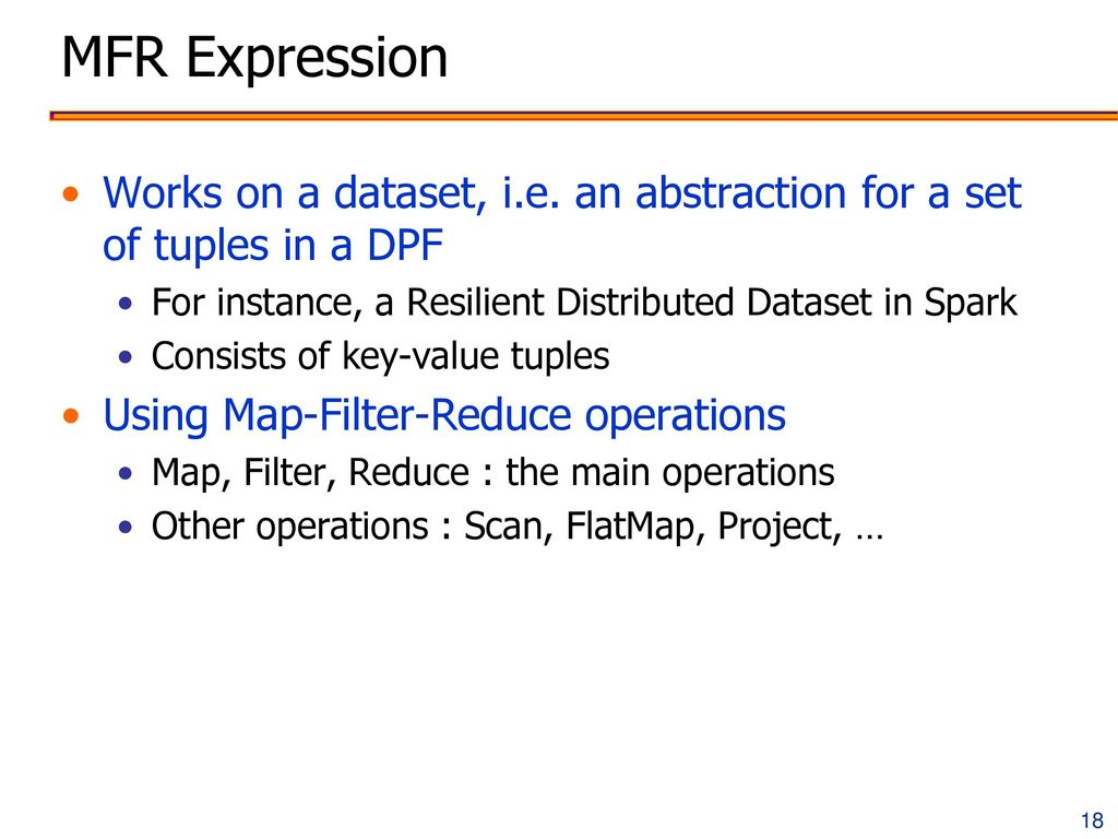 MFR Expression Works on a dataset, i.e. an abstraction for a set of tuples in a DPF. For instance, a Resilient Distributed Dataset in Spark.