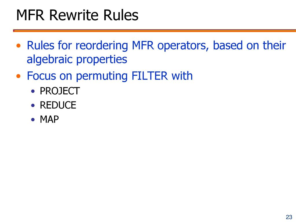 MFR Rewrite Rules Rules for reordering MFR operators, based on their algebraic properties. Focus on permuting FILTER with.