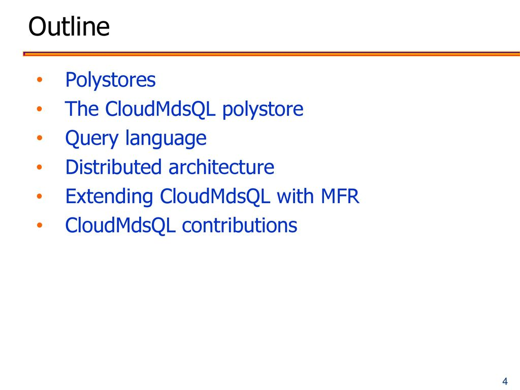 Outline Polystores The CloudMdsQL polystore Query language