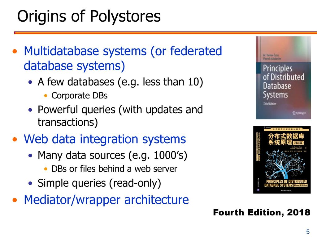 Origins of Polystores Multidatabase systems (or federated database systems) A few databases (e.g. less than 10)