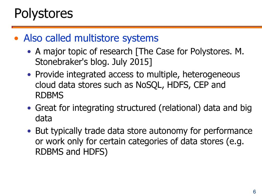 Polystores Also called multistore systems