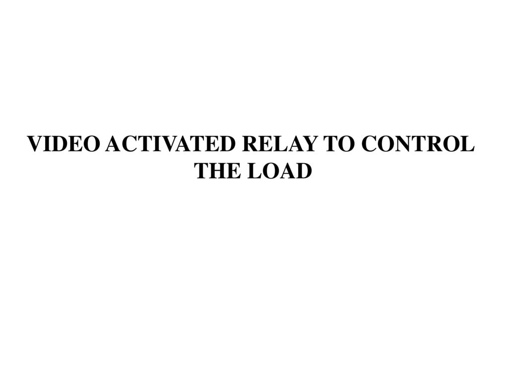 VIDEO ACTIVATED RELAY TO CONTROL - ppt download