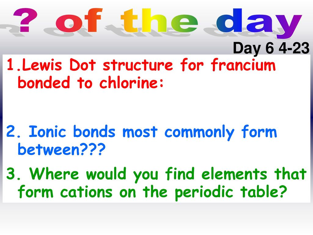of+the+day+Day+Lewis+Dot+structure+for+francium+bonded+to+chlorine%3A+2.+Ionic+bonds+most+commonly+form+between of the day day lewis dot structure for francium bonded to chlorine