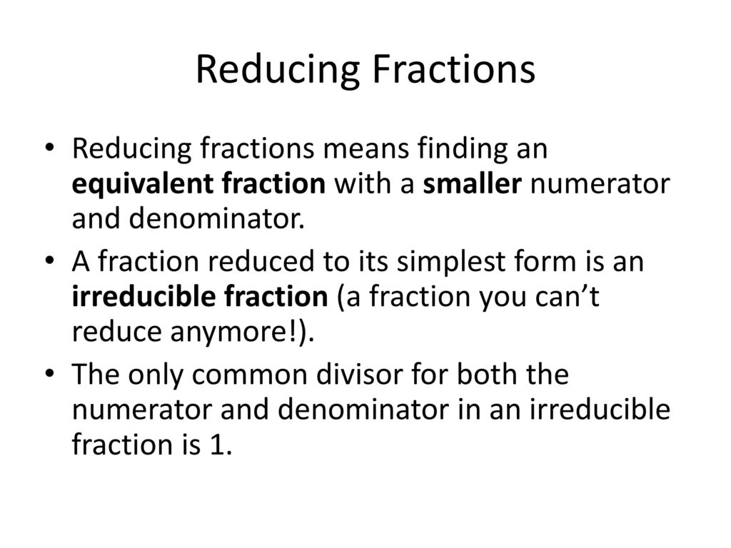 A Fraction Reduced To Its Simplest Form Is An Irreducible Fraction A Fraction You Cant Reduce Anymore The Only Common Divisor For Both The Numerator
