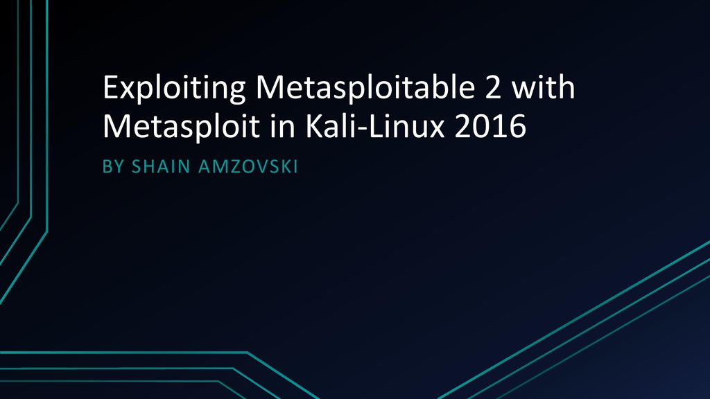 Exploiting Metasploitable 2 with Metasploit in Kali-Linux ppt download