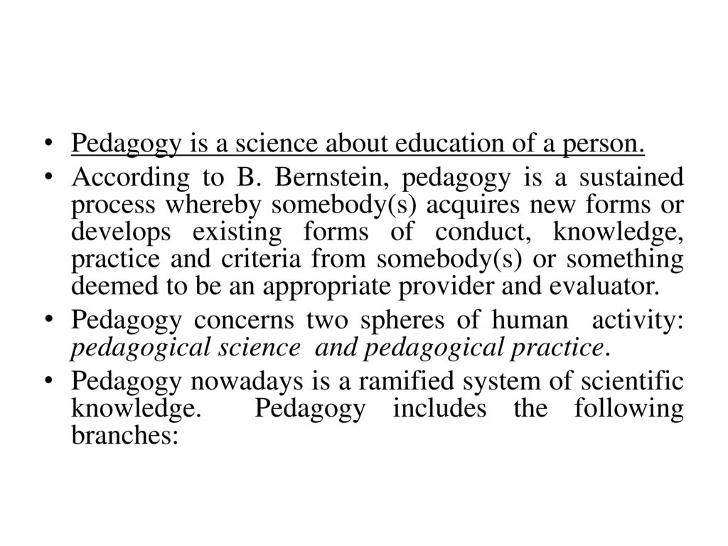 The subject of pedagogy as a science is the education of man