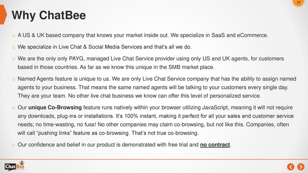 Why ChatBee A US & UK based company that knows your market inside out. We specialize in SaaS and eCommerce.